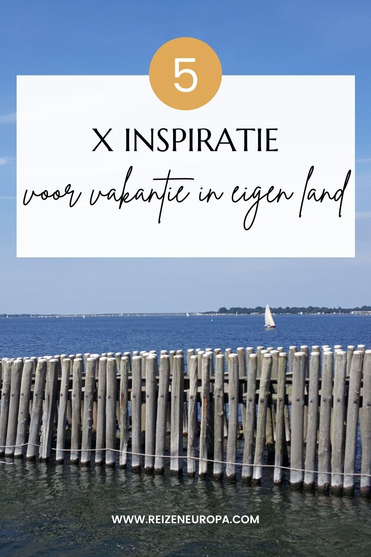 5 x inspiratie voor vakantie in eigen land